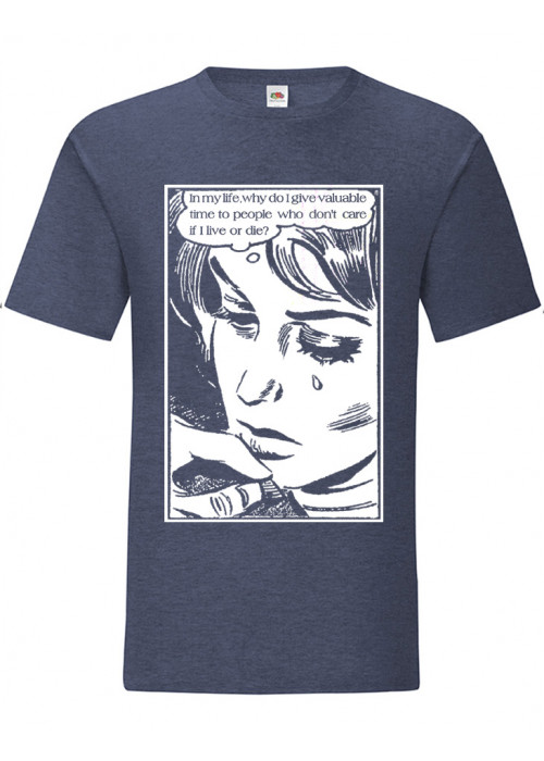 In my life, why I do I give valuable time - Heather Navy T-Shirt