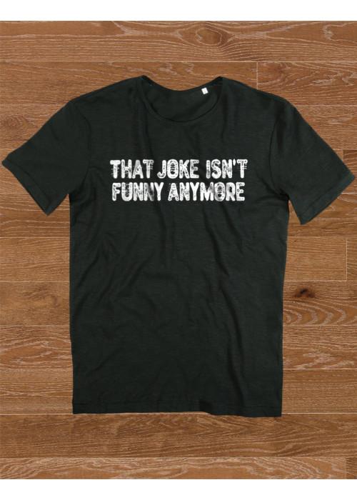 That Joke Isn't Funny Anymore  Class  T-Shirt