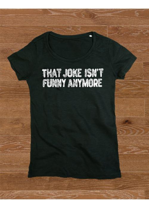 That Joke Isn't Funny Anymore Women's Class T-Shirt